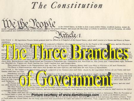 "Picture courtesy of www.damchicago.com. Introduction U.S. Constitution divides powers among three branches ""Separation of Powers"" Why was this done?"