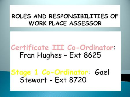 Certificate III Co-Ordinator: Fran Hughes – Ext 8625 Stage 1 Co-Ordinator: Gael Stewart - Ext 8720.