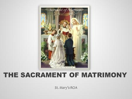THE SACRAMENT OF MATRIMONY St. Mary's RCIA. What is the plan of God regarding man and woman? Matthew 19:6 and Genesis 1:28 Compendium Catechism of the.