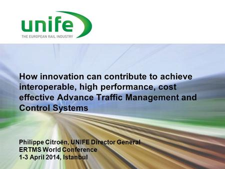 How innovation can contribute to achieve interoperable, high performance, cost effective Advance Traffic Management and Control Systems Philippe Citroën,
