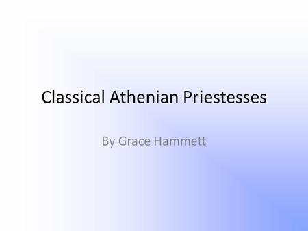 Classical Athenian Priestesses By Grace Hammett. Which do you think is an Athenian Priestess and why? In pairs discuss which image you believe is of a.