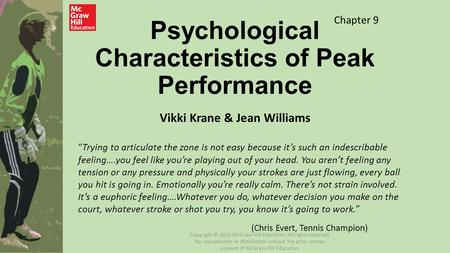 "Psychological Characteristics of Peak Performance Vikki Krane & Jean Williams Chapter 9 ""Trying to articulate the zone is not easy because it's such an."