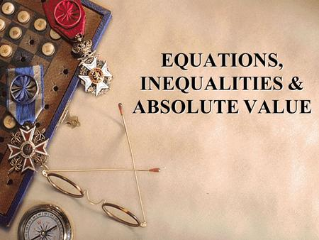 EQUATIONS, INEQUALITIES & ABSOLUTE VALUE. 2 CONTENT 2.1 Linear Equation 2.2 Quadratic Expression and Equations 2.3 Inequalities 2.4 Absolute value.