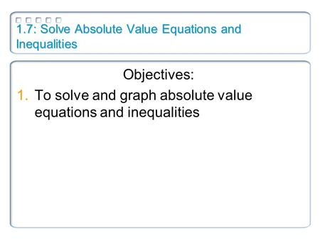 1.7: Solve Absolute Value Equations and Inequalities