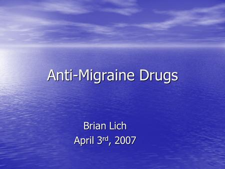 Anti-Migraine Drugs Brian Lich April 3 rd, 2007. Overview Migraines: What are they? Symptoms? Causes? Migraines: What are they? Symptoms? Causes? History: