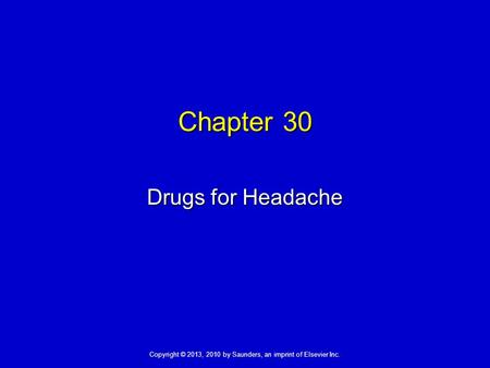 Copyright © 2013, 2010 by Saunders, an imprint of Elsevier Inc. Chapter 30 Drugs for Headache.