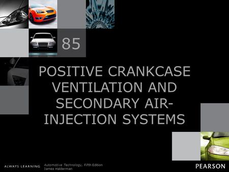 © 2011 Pearson Education, Inc. All Rights Reserved Automotive Technology, Fifth Edition James Halderman POSITIVE CRANKCASE VENTILATION AND SECONDARY AIR-