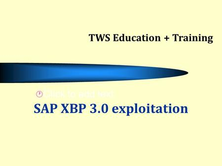 Click to add text SAP XBP 3.0 exploitation TWS Education + Training.