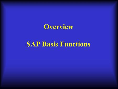 Overview SAP Basis Functions. SAP Technical Overview Learning Objectives What the Basis system is How does SAP handle a transaction request Differentiating.