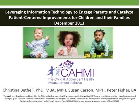 Leveraging Information Technology to Engage Parents and Catalyze Patient-Centered Improvements for Children and their Families December 2013 Christina.