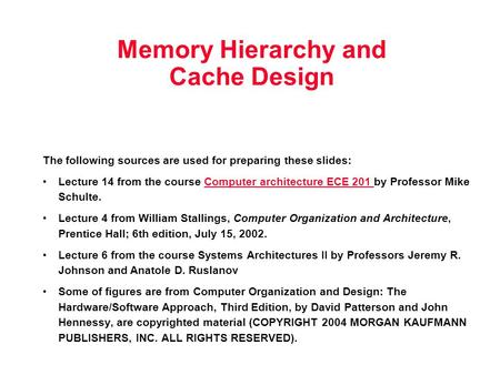 Memory Hierarchy and Cache Design The following sources are used for preparing these slides: Lecture 14 from the course Computer architecture ECE 201 by.