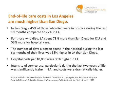 End-of-life care costs in Los Angeles are much higher than San Diego. In San Diego, 45% of those who died were in hospice during the last six months compared.