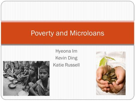 Hyeona Im Kevin Ding Katie Russell Poverty and Microloans.