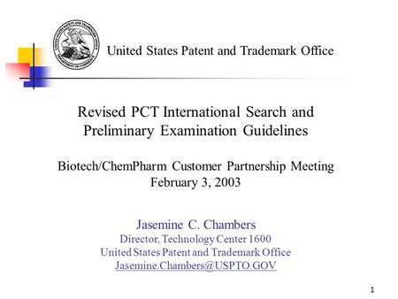 1 United States Patent and Trademark Office Revised PCT International Search and Preliminary Examination Guidelines Biotech/ChemPharm Customer Partnership.