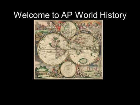 Welcome to AP World History. What is the AP (Advanced Placement)? The AP, or Advanced Placement, indicates a college-level course. Through college-level.