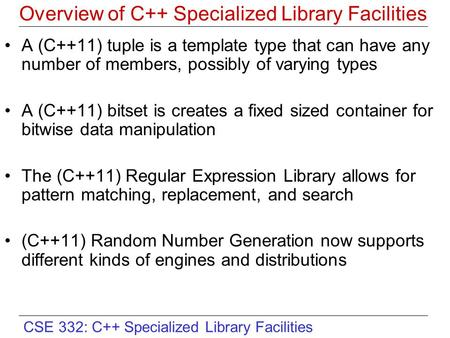 CSE 332: C++ Specialized Library Facilities Overview of C++ Specialized Library Facilities A (C++11) tuple is a template type that can have any number.