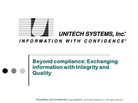 Beyond compliance: Exchanging information with Integrity and Quality Proprietary and Confidential by Unitech Systems Inc. All rights reserved.
