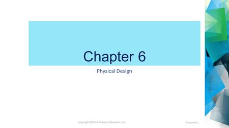 Copyright ©2014 Pearson Education, Inc. Chapter 6 Physical Design Chapter6.1.
