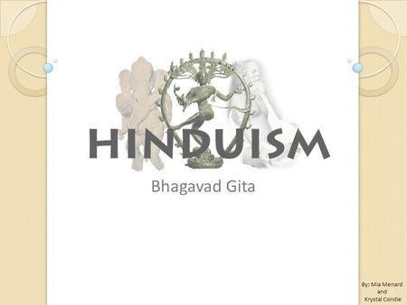 Bhagavad Gita By: Mia Menard and Krystal Condie. The Bhagavad Gita is a sacred scripture for the Hindu religion It is considered one of the most popular.