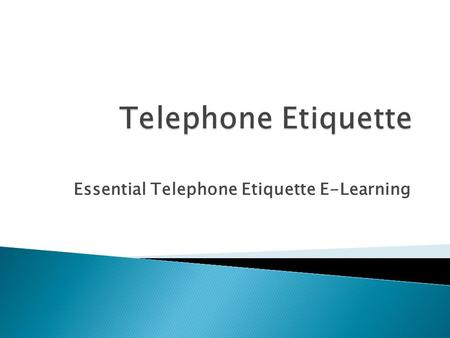 Essential Telephone Etiquette E-Learning.  Presenting a professional image  Speaking Style  Usage of Tone  Usage of Language  Do's & Don'ts.