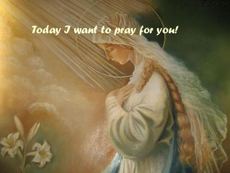 Today I want to pray for you!