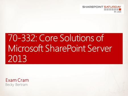 Exam Cram. 2 | SharePoint Saturday St. Louis 2013.