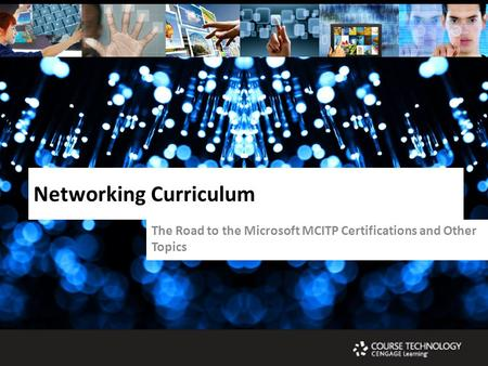The Road to the Microsoft MCITP Certifications and Other Topics Networking Curriculum.
