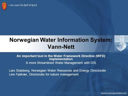Norwegian Water Information System: Vann-Nett An important tool in the Water Framework Directive (WFD) implementation A more Streamlined Water Management.