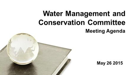Meeting Agenda Water Management and Conservation Committee May 26 2015.
