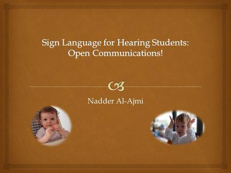 Nadder Al-Ajmi.  Sign language is known for being an effective tool of communication for those that are deaf, hard of hearing and deafened. However sign.