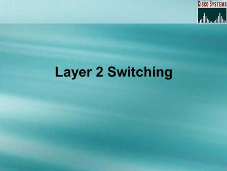Layer 2 Switching. Overview Introduction Spanning Tree Protocol Spanning Tree Terms Spanning Tree Operations LAN Switch Types Configuring Switches.