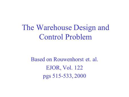 The Warehouse Design and Control Problem Based on Rouwenhorst et. al. EJOR, Vol. 122 pgs 515-533, 2000.