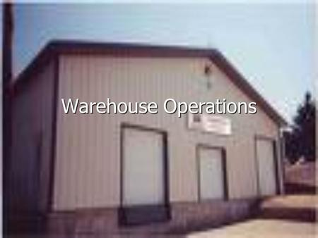 Warehouse Operations What is Warehouse ? อ้างอิงจาก  อ้างอิงจาก  A warehouse is a large building where.