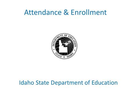 Attendance & Enrollment Idaho State Department of Education.