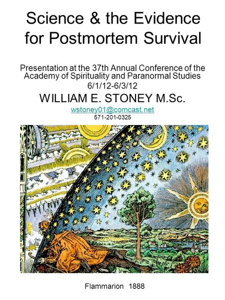Science & the Evidence for Postmortem Survival Presentation at the 37th Annual Conference of the Academy of Spirituality <strong>and</strong> Paranormal Studies 6/1/12-6/3/12.