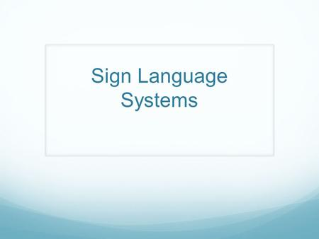 Sign Language Systems.