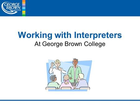 Working with Interpreters At George Brown College.