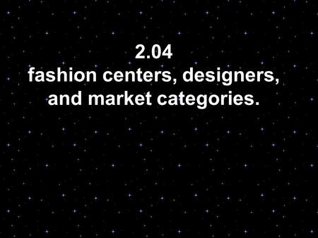 2.04 fashion centers, designers, and market categories.