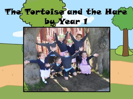 The Tortoise and the Hare by Year 1. There was a hare who couldn't stop talking about how fast he was.