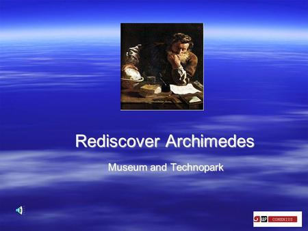 Rediscover Archimedes Museum and Technopark Museum and Technopark.