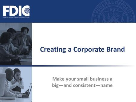Make your small business a big—and consistent—name Creating a Corporate Brand.