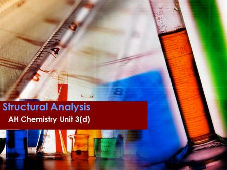 Structural Analysis AH Chemistry Unit 3(d). Overview Elemental microanalysis Mass spectroscopy Infra-red spectroscopy NMR spectroscopy X-ray crystallography.