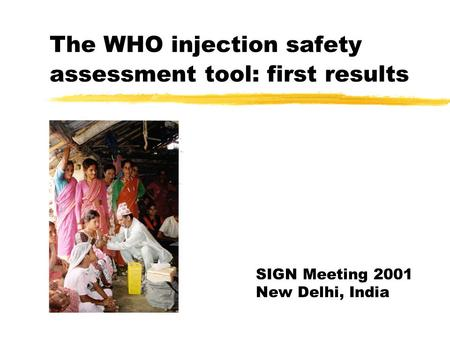 The WHO injection safety assessment tool: first results SIGN Meeting 2001 New Delhi, India.