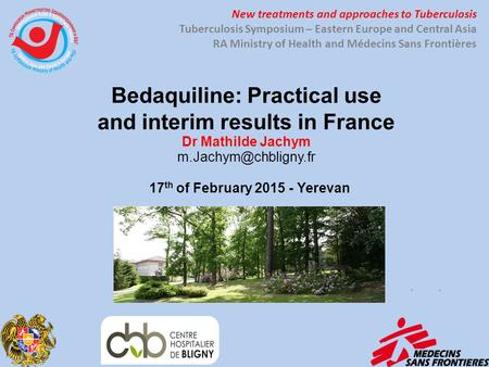 Bedaquiline: Practical use and interim results in France Dr Mathilde Jachym 17 th of February 2015 - Yerevan New treatments and approaches.