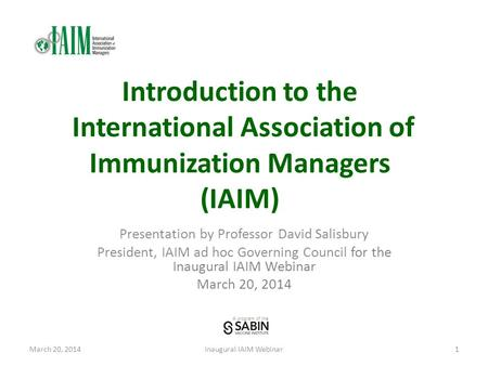 A program of the Introduction to the International Association of Immunization Managers (IAIM) Presentation by Professor David Salisbury President, IAIM.