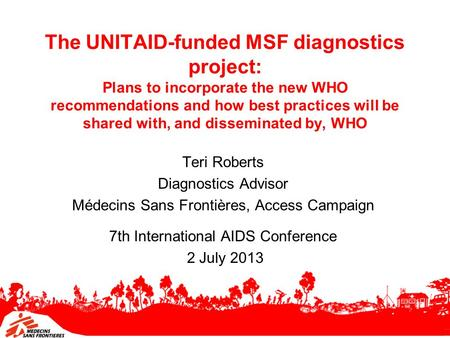 The UNITAID-funded MSF diagnostics project: Plans to incorporate the new WHO recommendations and how best practices will be shared with, and disseminated.