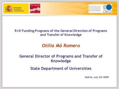 R+D Funding Programs of the General Direction of Programs and Transfer of Knowledge Otilia Mó Romero General Director of Programs and Transfer of Knowledge.