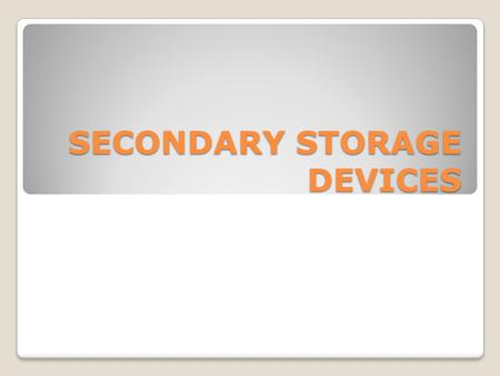 SECONDARY STORAGE DEVICES. MAGNETIC TAPE Data tape that stores large amounts of information that can only accessed sequentially. Commonly used for off-site.