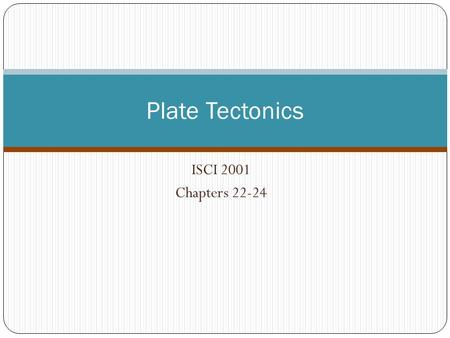 ISCI 2001 Chapters 22-24 Plate Tectonics. Plate Activities – Divergent Plate Boundaries (1). Plates may 'diverge' Plates move apart Lava fills spaces.