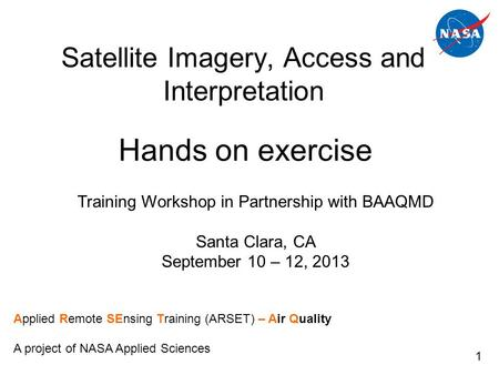 Satellite Imagery, Access and Interpretation Training Workshop in Partnership with BAAQMD Santa Clara, CA September 10 – 12, 2013 Applied Remote SEnsing.